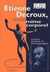 Etienne Decroux, mime corporel ; textes, études et témoignages - Couverture - Format classique