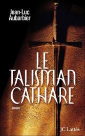Le talisman cathare – Jean-Luc Aubarbier