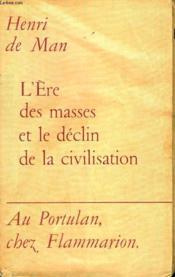 L'Ere Des Masses Et Le Declin De La Civilisation. - Couverture - Format classique