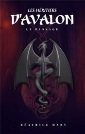 Vente livre :  Les heritiers d'Avalon ; le passage  - Mary B - Beatrcice Mary - Beatrcice Mary