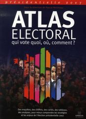 Atlas électoral 2007 ; qui vote quoi, où, comment ? - Intérieur - Format classique