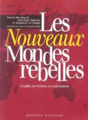 Les Nouveaux Mondes Rebelles ; Conflits, Terrorisme Et Contestations - Couverture - Format classique