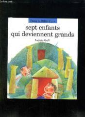 Sept Enfants Qui Deviennent Grands - Couverture - Format classique