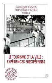 Le tourisme et la ville ; expériences européennes - Intérieur - Format classique