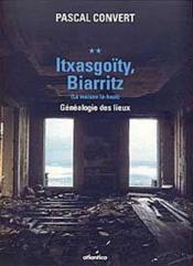 Itxasgoïty, Biarritz ; (la maison là-haut) ; généalogie des lieux - Couverture - Format classique