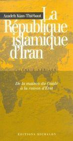 La république islamique d'Iran ; de la maison du guide à la raison d'Etat - Intérieur - Format classique