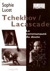 Tchekhov / Lacascade : la communauté du doute - Couverture - Format classique