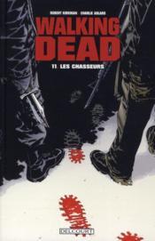 Walking dead t.11 ; les chasseurs – Robert Kirkman