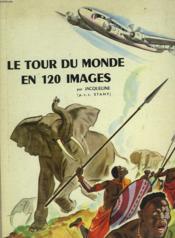 Le Tour Du Monde En 120 Images Par Jacqueline, Histoires Vecues Par Jacqueline La Petite Fille Du Chocolat Meunier. - Couverture - Format classique