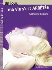 Un Jour, Ma Vie S'Est Arretee - Couverture - Format classique