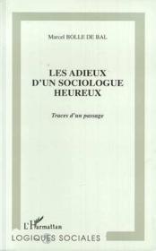 Les Adieux D'Un Sociologue Heureux ; Traces D'Un Passage - Couverture - Format classique