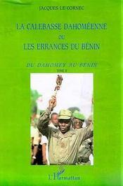 La Calebasse Dahomeenne Ou Les Errances Du Benin T.2 ; Du Dahomey Au Benin - Intérieur - Format classique