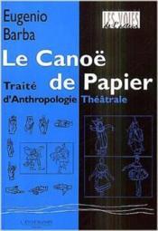Le canoë de papier ; traité d'anthropologie théâtrales - Couverture - Format classique