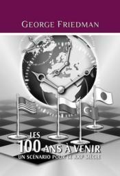 Les 100 ans à venir ; un scénario pour le XXIe siècle - Couverture - Format classique
