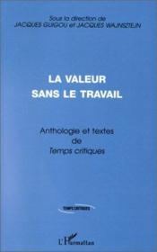 La valeur sans le travail ; anthologie et textes de temps critiques - Couverture - Format classique