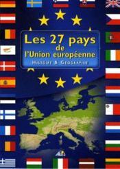 Les 27 pays de l'union européenne ; histoire et géographie - Couverture - Format classique