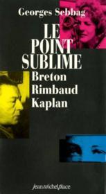 Le point sublime ; Breton, Rimbaud, Kaplan - Couverture - Format classique