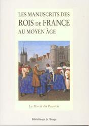 Les manuscrits des rois de France au Moyen âge. Le miroir du pouvoir - Intérieur - Format classique