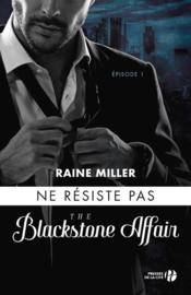 The Blackstone affair T.2 ; ne résiste pas  - Raine Miller
