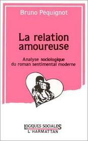 La relation amoureuse ; analyse sociologique du roman sentimental moderne - Intérieur - Format classique