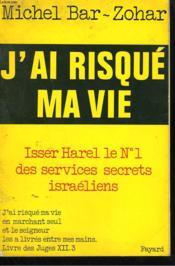J'Ai Risque Ma Vie. Isser Harel. Le Numero 1 Des Services De Renseignements Israeliens. - Couverture - Format classique