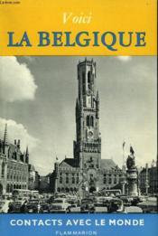 Voici La Belgique. Collection : Contacts Avec Le Monde. - Couverture - Format classique