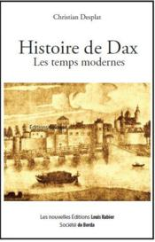 livre histoire de dax les temps modernes christian desplat