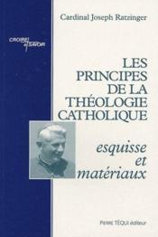Les principes de la théologie catholique ; esquisse et matériaux - Couverture - Format classique