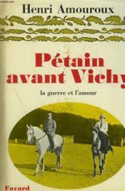 Petain Avant Vichy. La Guerre Et L'Amour. - Couverture - Format classique