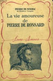 La Vie Amoureuse De Pierre De Ronsard. Collection : Leurs Amours. - Couverture - Format classique