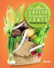 Légumes saveur, légumes santé ; 240 recettes pour être en forme - Couverture - Format classique