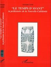 Le temps d'avant ; la préhistoire de la Nouvelle-Calédonie - Couverture - Format classique