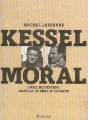 Kessel moral ; deux reporters dans la guerre d'espagne - Intérieur - Format classique