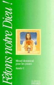 Fêtons notre Dieu ! missel dominical pour les jeunes ; année C - Couverture - Format classique