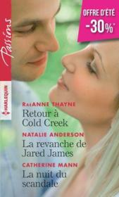 Vente  Retour à Cold Creek ; la revanche de Jared James ; la nuit du scandale  - Collectif - Raeanne Thayne - Natalie Anderson - Catherine Mann