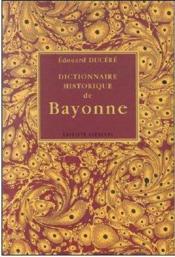 Dictionnaire historique de Bayonne - Couverture - Format classique