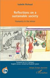 Vente livre :  Reflections on a sustainable society ; humanity in the mirror  - Isabelle Richaud