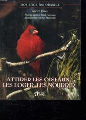 Attirer Les Oiseaux Les Loger Les Nourrir - Couverture - Format classique