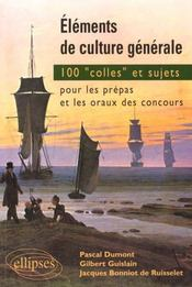 Elements De Culture Generale 100 Colles Et Sujets Pour Les Prepas Et Les Oraux Des Concours - Intérieur - Format classique