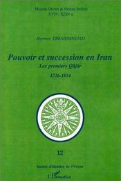 Pouvoir et succession en Iran ; les premiers Qâjâr (1726-1834) - Couverture - Format classique