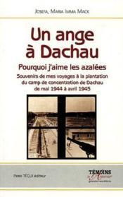 Un ange à Dachau ; pourquoi j'aime les azalées ; souvenirs de mes voyages de la plantation du camp de concentrarion de Dachau de mai 1944 à avril 1945 - Couverture - Format classique