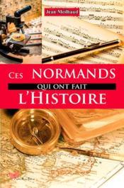 Ces Normands qui ont fait l'histoire - Couverture - Format classique