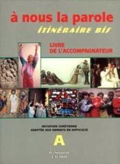 A nous la parole. itineraire bis, initiation chretienne, ensemble a, livre animateur - Couverture - Format classique