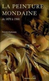 Peinture Mondaine De 1870 A 1960 - Couverture - Format classique