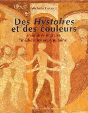 Des Hystoires et des couleurs ; peintures murales médiévales des églises d'Aquitaine - Couverture - Format classique