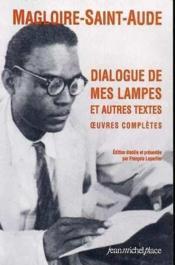 Dialogue de mes lampes et autres textes : oeuvres complètes - Couverture - Format classique