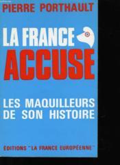La France Accuse - Les Maquilleurs Des Son Histoire - Couverture - Format classique