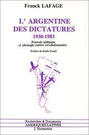 L'argentine des dictatures, 1930-1983 ; pouvoir militaire et idéologie contre-révolutionnaire - Intérieur - Format classique