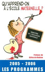 Qu'Apprend-On A L'Ecole Maternelle ? 2005-2006 Les Programmes - Couverture - Format classique