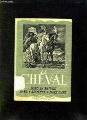 Le Cheval Dans La Nature Dans L Histoire Et Dans L Art. - Couverture - Format classique